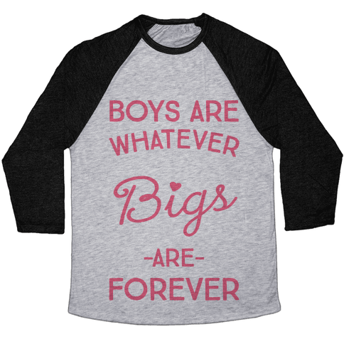 Boys Are Whatever Bigs Are Forever Baseball Tee