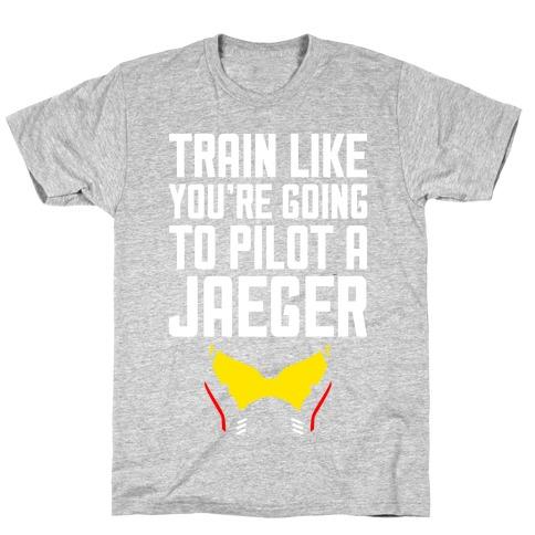 Train Like You're Going To Pilot a Jaeger T-Shirt