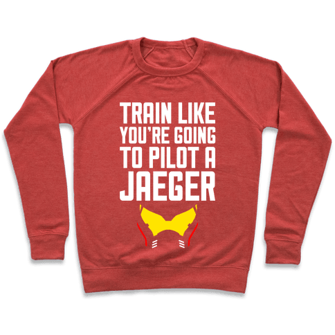 Train Like You're Going To Pilot a Jaeger Pullover