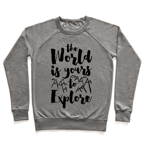 The World Is Yours To Explore Pullover