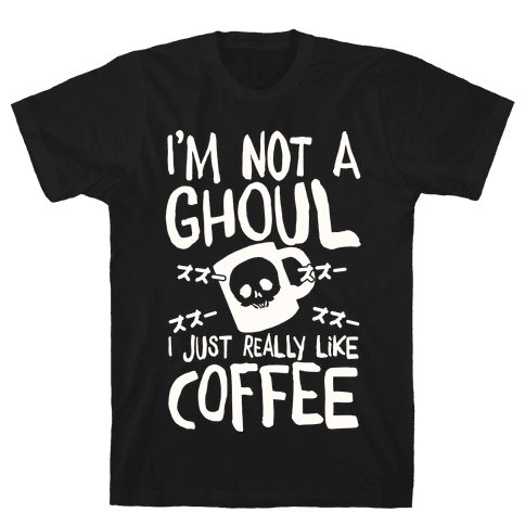 I'm Not A Ghoul I Just Really Like Coffee Mens T-Shirt