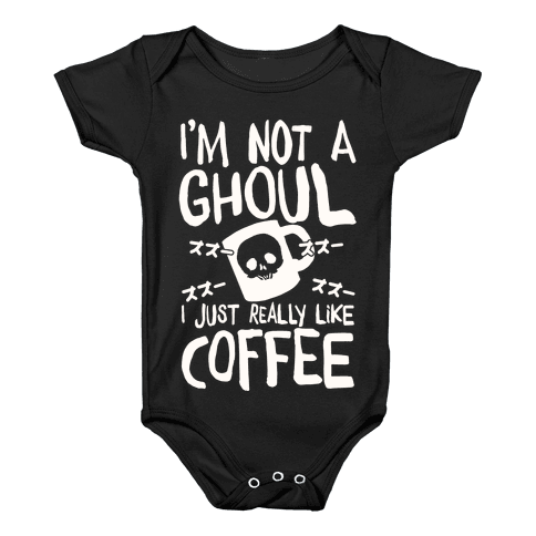 I'm Not A Ghoul I Just Really Like Coffee Baby Onesy