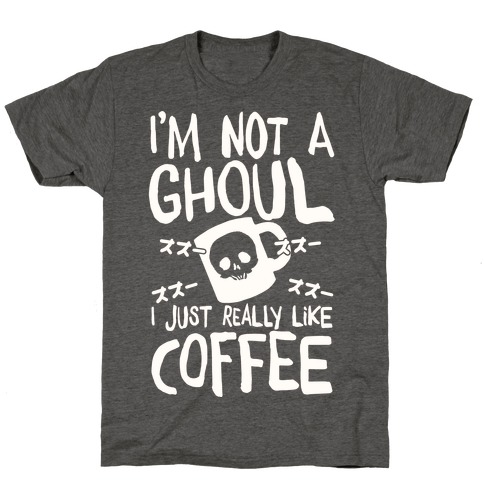 I'm Not A Ghoul I Just Really Like Coffee T-Shirt