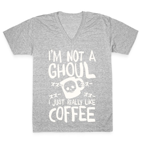I'm Not A Ghoul I Just Really Like Coffee V-Neck Tee Shirt