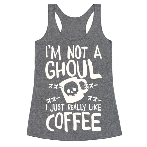 I'm Not A Ghoul I Just Really Like Coffee Racerback Tank Top