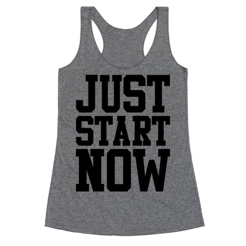 Just Start Now Racerback Tank Top