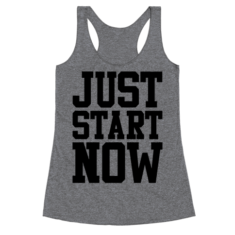 Just Start Now Racerback Tank Top