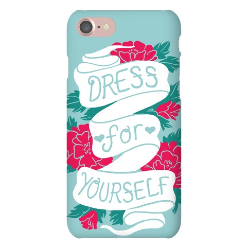 Dress For Yourself Phone Case