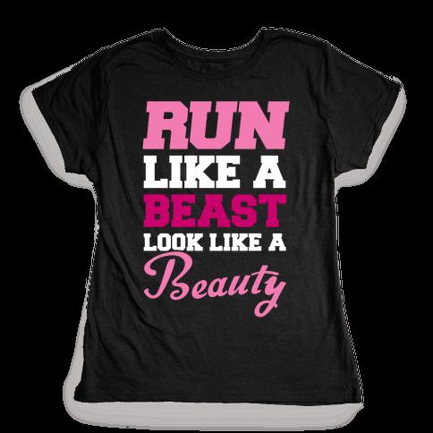 Run Like A Beast Look Like A Beauty Womens T-Shirt
