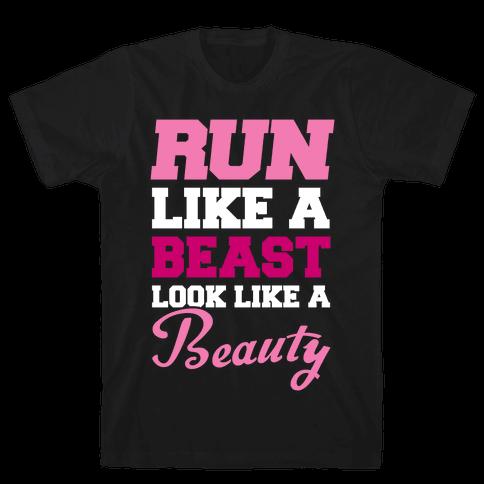 Run Like A Beast Look Like A Beauty Mens T-Shirt
