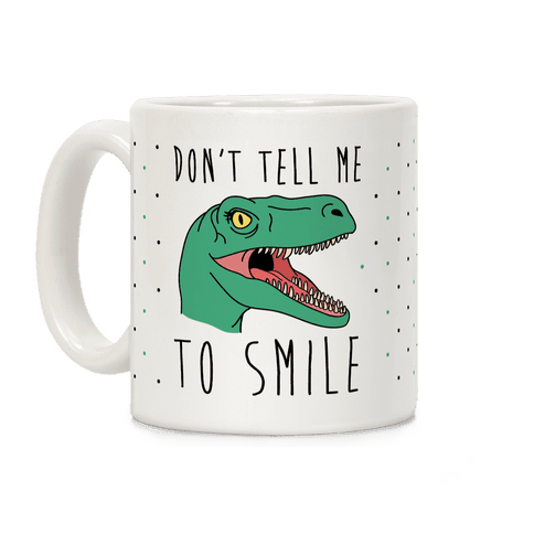 Don't Tell Me To Smile Dino Coffee Mug