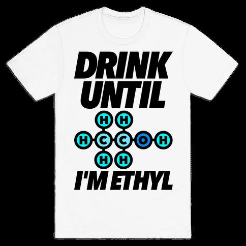 Drink Until I'm Ethyl Mens T-Shirt