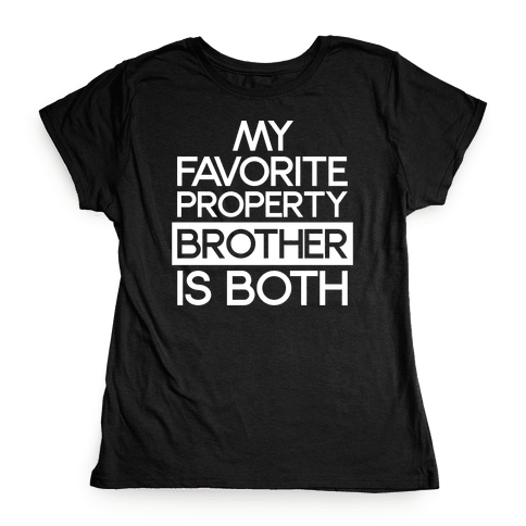 My Favorite Property Brother is Both White Print Womens T-Shirt
