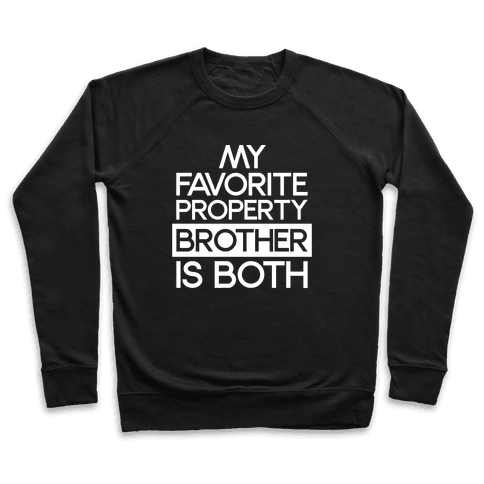 My Favorite Property Brother is Both White Print Pullover