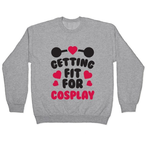 Getting Fit For Cosplay Pullover