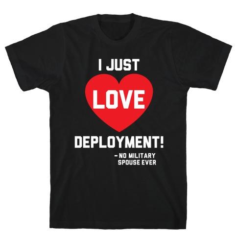 I Just Love Deployment! T-Shirt