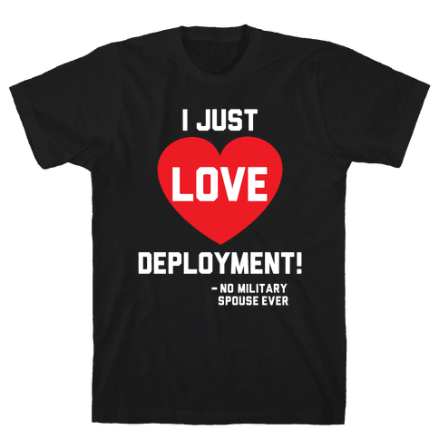 I Just Love Deployment! Mens T-Shirt