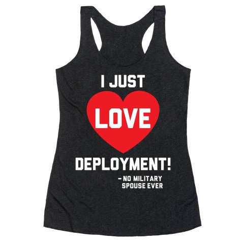 I Just Love Deployment! Racerback Tank Top