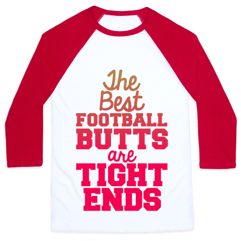 The Best Football Butts Are Tight Ends Baseball Tee