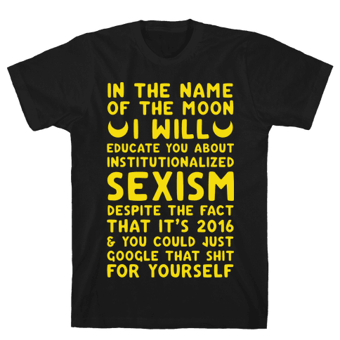 In The Name Of The Moon I Will Educate You About Institutionalized Sexism Mens T-Shirt