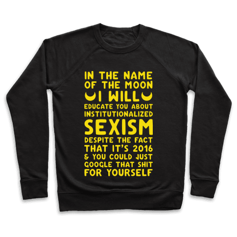 In The Name Of The Moon I Will Educate You About Institutionalized Sexism Pullover