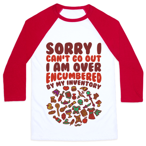 Sorry I Can't Go Out I Am Over Encumbered By My Inventory Baseball Tee