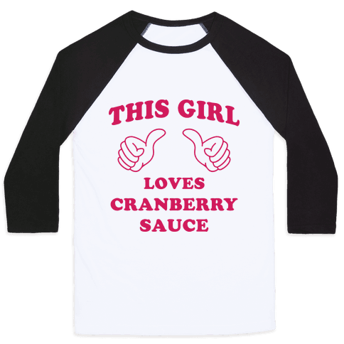 This Girl Loves Cranberry Sauce Baseball Tee