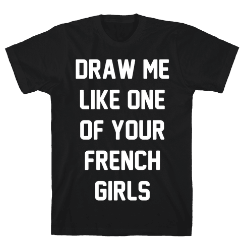 Draw Me Like One of Your French Girls Mens T-Shirt