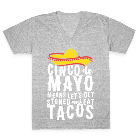 Cinco De Mayo Means Let's Get Stoned And Eat Tacos V-Neck Tee Shirt