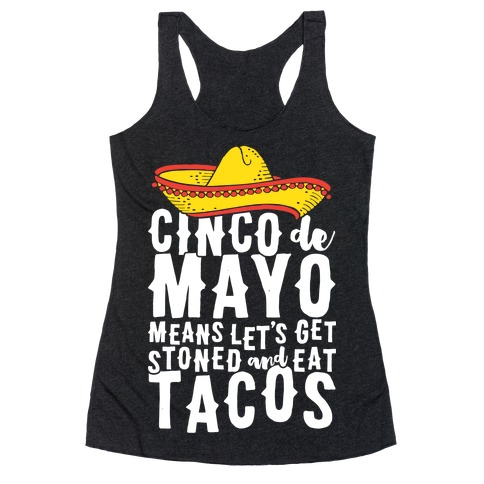 Cinco De Mayo Means Let's Get Stoned And Eat Tacos Racerback Tank Top