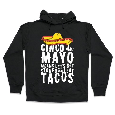 af7a52bdb7da09 Cinco De Mayo Means Let s Get Stoned And Eat Tacos Hoodie