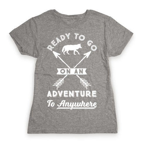 Ready To Go On An Adventure To Anywhere Womens T-Shirt