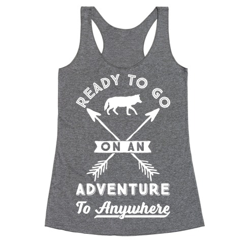 Ready To Go On An Adventure To Anywhere Racerback Tank Top