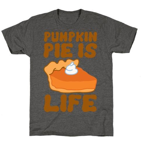 Pumpkin Pie Is Life T-Shirt