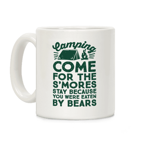 Camping: Come For The S'Mores Stay Because You Were Eaten By Bears Coffee Mug