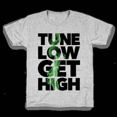 Tune Low, Get High Kids T-Shirt