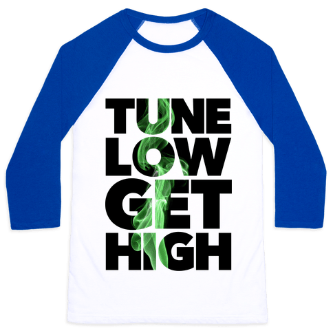 Tune Low, Get High Baseball Tee