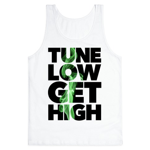 Tune Low, Get High Tank Top
