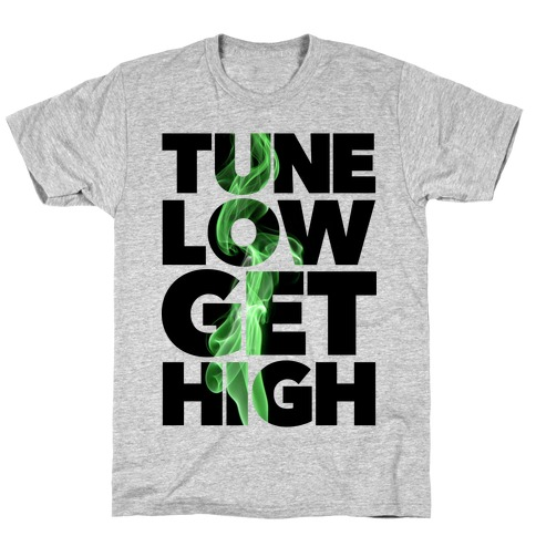 Tune Low, Get High T-Shirt