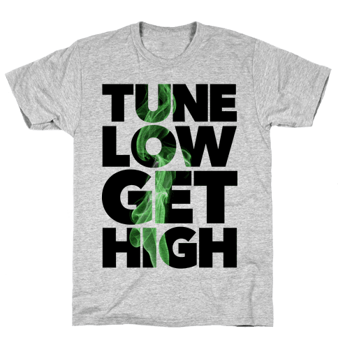 Tune Low, Get High Mens T-Shirt