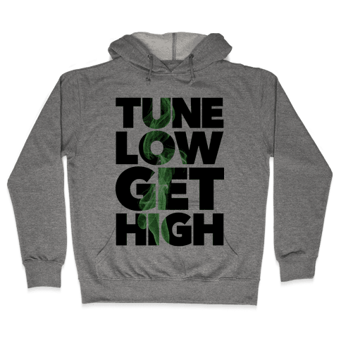 Tune Low, Get High Hooded Sweatshirt