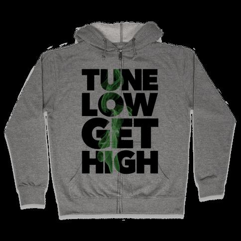 Tune Low, Get High Zip Hoodie
