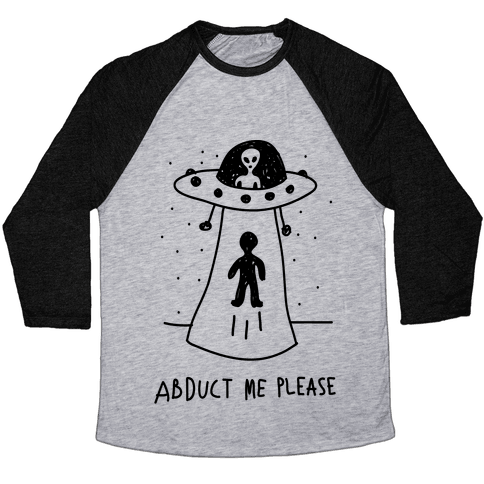Abduct Me Please Baseball Tee