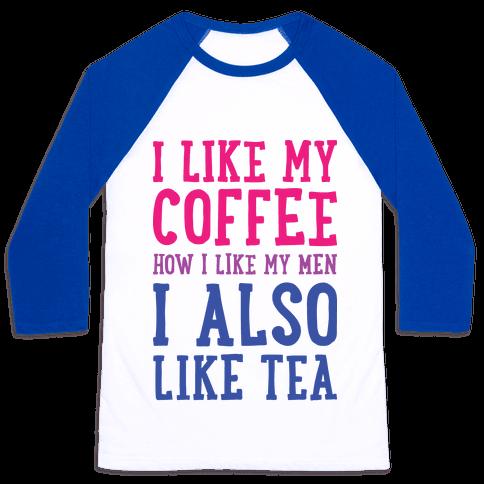 I Like My Coffee How I Like My Men, I Also Like Tea Baseball Tee