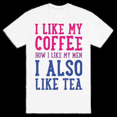 I Like My Coffee How I Like My Men, I Also Like Tea Mens T-Shirt