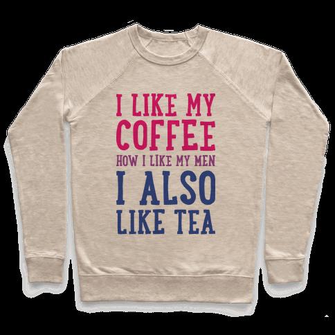 I Like My Coffee How I Like My Men, I Also Like Tea Pullover