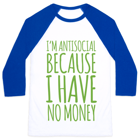 I'm Antisocial Because I Have No Money Baseball Tee