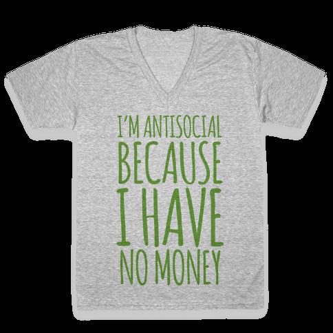 I'm Antisocial Because I Have No Money V-Neck Tee Shirt