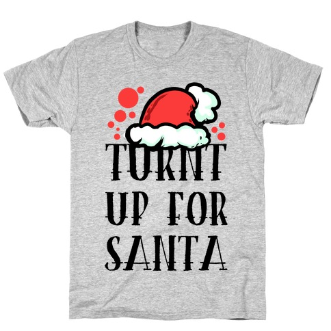 Turnt up for Santa Mens T-Shirt