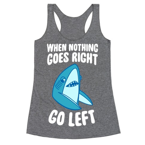 When Nothing Goes Right, Go Left (Shark) Racerback Tank Top